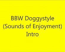 BBW Doggystyle (Sounds of Enjoyment) Intro